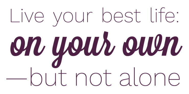 Live your best life: on your own—but not alone